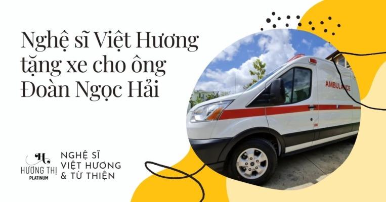 Nghệ sĩ Việt Hương tặng xe cứu thương Ford Transit trị giá 3 tỷ cho ông Đoàn Ngọc Hải